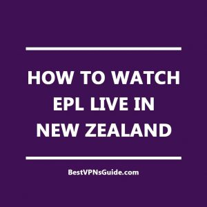 Watch EPL Live in New Zealand