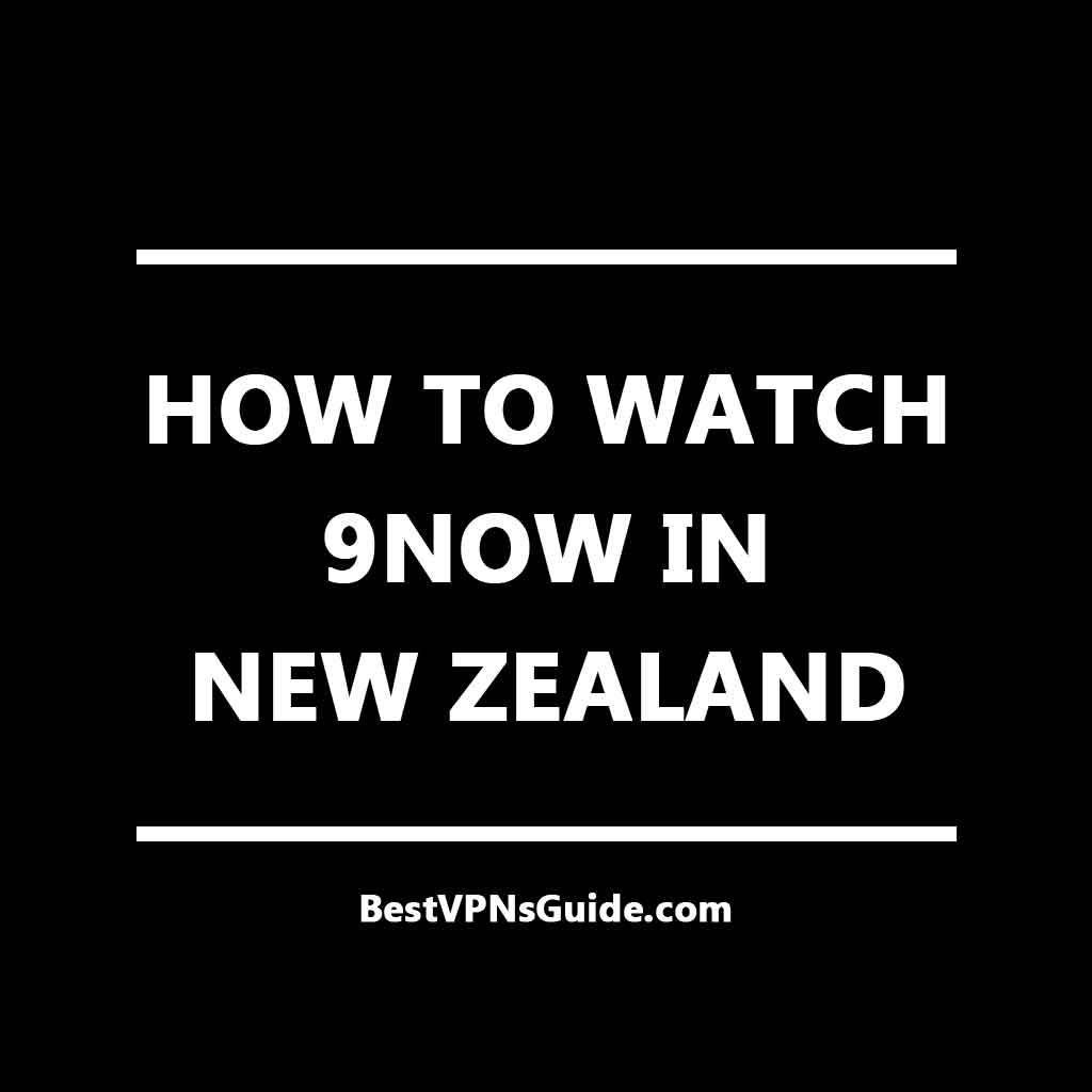 Watch 9Now in New Zealand