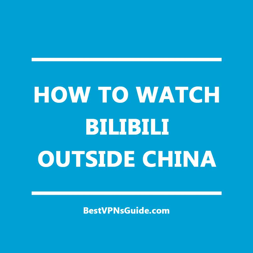 Watch Bilibili Outside China