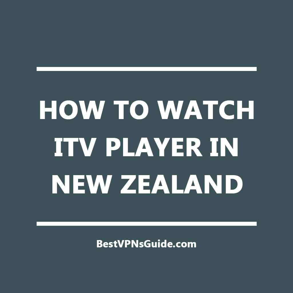 Watch ITV Player in New Zealand