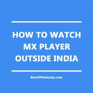 Watch MX Player Outside India