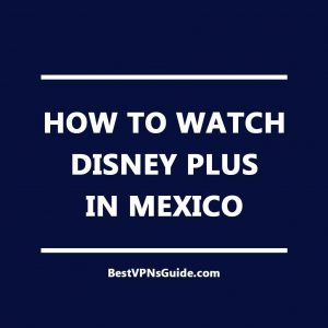 How to Watch Disney Plus in Mexico
